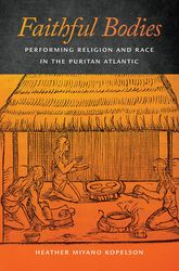 Faithful BodiesPerforming Religion and Race in the Puritan Atlantic