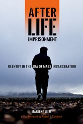 After Life Imprisonment – Reentry in the Era of Mass Incarceration - NYU Press Scholarship Online