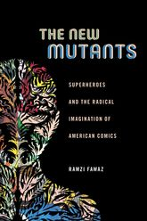 New MutantsSuperheroes and the Radical Imagination of American Comics$