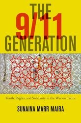 The 9/11 Generation – Youth, Rights, and Solidarity in the War on Terror - NYU Press Scholarship Online