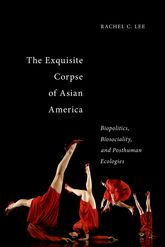 The Exquisite Corpse of Asian America: Biopolitics, Biosociality, and Posthuman Ecologies