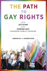 The Path to Gay RightsHow Activism and Coming Out Changed Public Opinion
