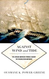 Against Wind and TideThe African American Struggle against the Colonization Movement$