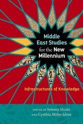 Middle East Studies for the New MilleniuInfrastructures of Knowledge$