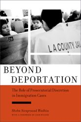 Beyond Deportation: The Role of Prosecutorial Discretion in Immigration Cases