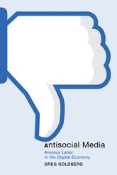 Antisocial Media – Anxious Labor in the Digital Economy - NYU Press Scholarship Online