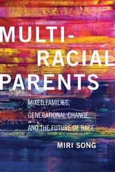 Multiracial ParentsMixed Families, Generational Change, and the Future of Race