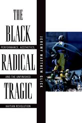 "Black Radical Tragic""Performance, Aesthetics, and the Unfinished Haitian Revolution""$"