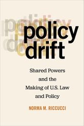 Policy DriftShared Powers and the Making of U.S. Law and Policy
