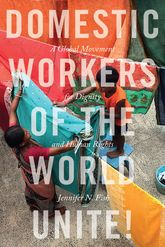 Domestic Workers of the World Unite!A Global Movement for Dignity and Human Rights
