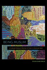 Being MuslimA Cultural History of Women of Color in American Islam$
