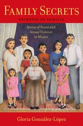 Family SecretsStories of Incest and Sexual Violence in Mexico$