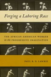 Forging a Laboring RaceThe African American Worker in the Progressive Imagination