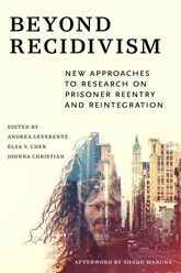 Beyond Recidivism: New Approaches to Research on Prisoner Reentry and Reintegration