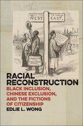 Racial ReconstructionBlack Inclusion, Chinese Exclusion, and the Fictions of Citizenship$