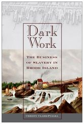 Dark WorkThe Business of Slavery in Rhode Island$