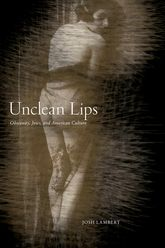 Unclean LipsObscenity, Jews, and American Culture