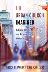 Urban Church Imagined – Religion, Race, and Authenticity in the City - NYU Press Scholarship Online