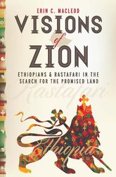 Visions of ZionEthiopians and Rastafari in the Search for the Promised Land$