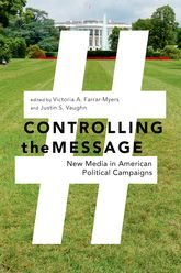 Controlling the MessageNew Media in American Political Campaigns$