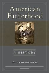 American Fatherhood – A History - NYU Press Scholarship Online