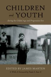 Children and Youth During the Gilded Age and Progressive Era - NYU Press Scholarship Online