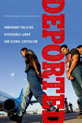 "Deported""Immigrant Policing, Disposable Labor and Global Capitalism"""