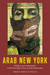 Arab New YorkPolitics and Community in the Everyday Lives of Arab Americans$