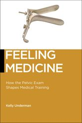 Feeling MedicineHow the Pelvic Exam Shapes Medical Training