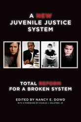A New Juvenile Justice SystemTotal Reform for a Broken System