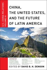 China, The United States, and the Future of Latin AmericaU.S.-China Relations, Volume III